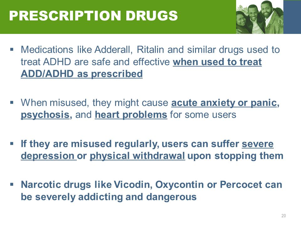 20 PRESCRIPTION DRUGS  Medications like Adderall, Ritalin and similar drugs used to treat ADHD are safe and effective when used to treat ADD/ADHD as