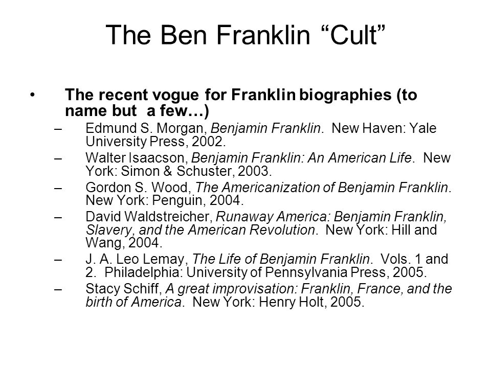 The Ben Franklin Cult The recent vogue for Franklin biographies (to name but a few…) –Edmund S.