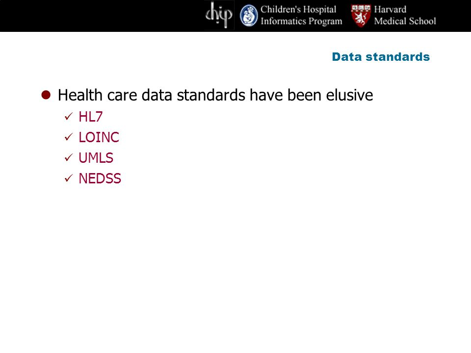 Data standards Health care data standards have been elusive HL7 LOINC UMLS NEDSS