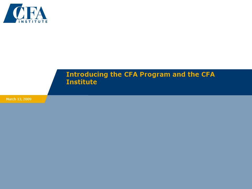 Introducing the CFA Program and the CFA Institute March 13, 2009