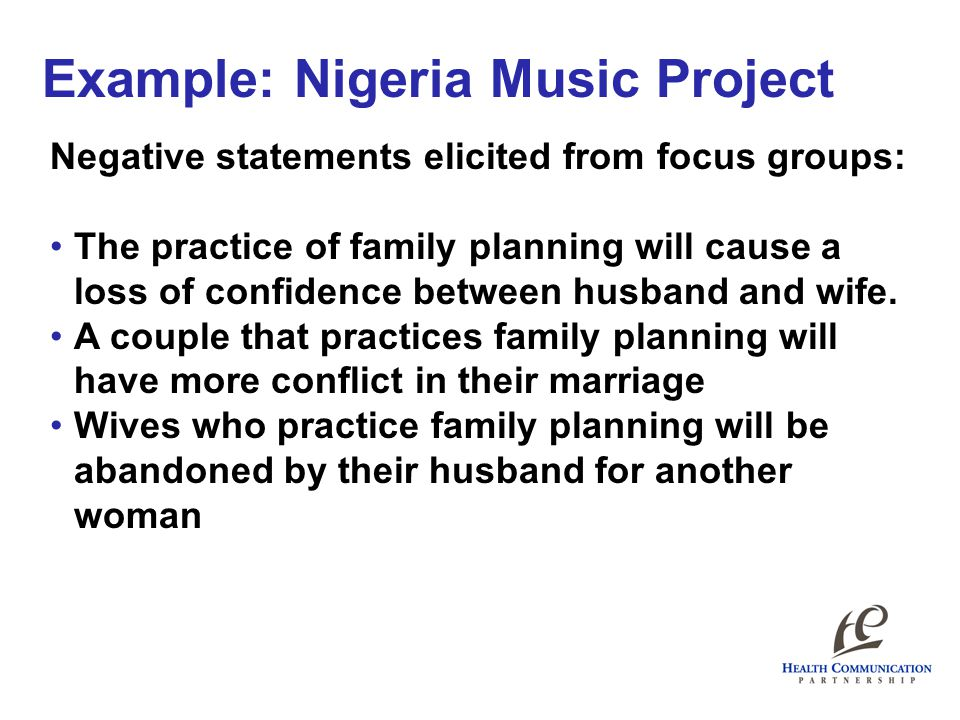 Example: Nigeria Music Project Negative statements elicited from focus groups: The practice of family planning will cause a loss of confidence between