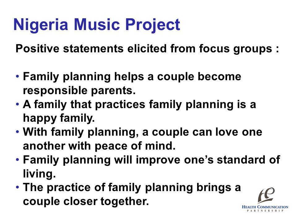 Nigeria Music Project Positive statements elicited from focus groups : Family planning helps a couple become responsible parents. A family that practi