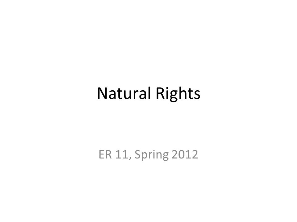 Natural Rights ER 11, Spring 2012