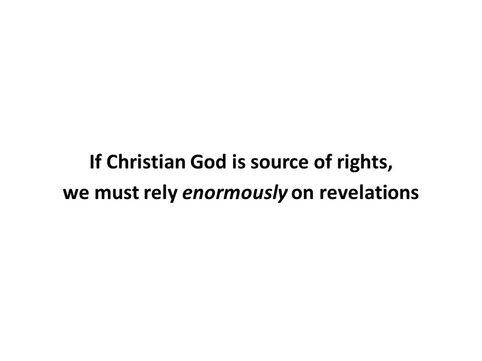 If Christian God is source of rights, we must rely enormously on revelations