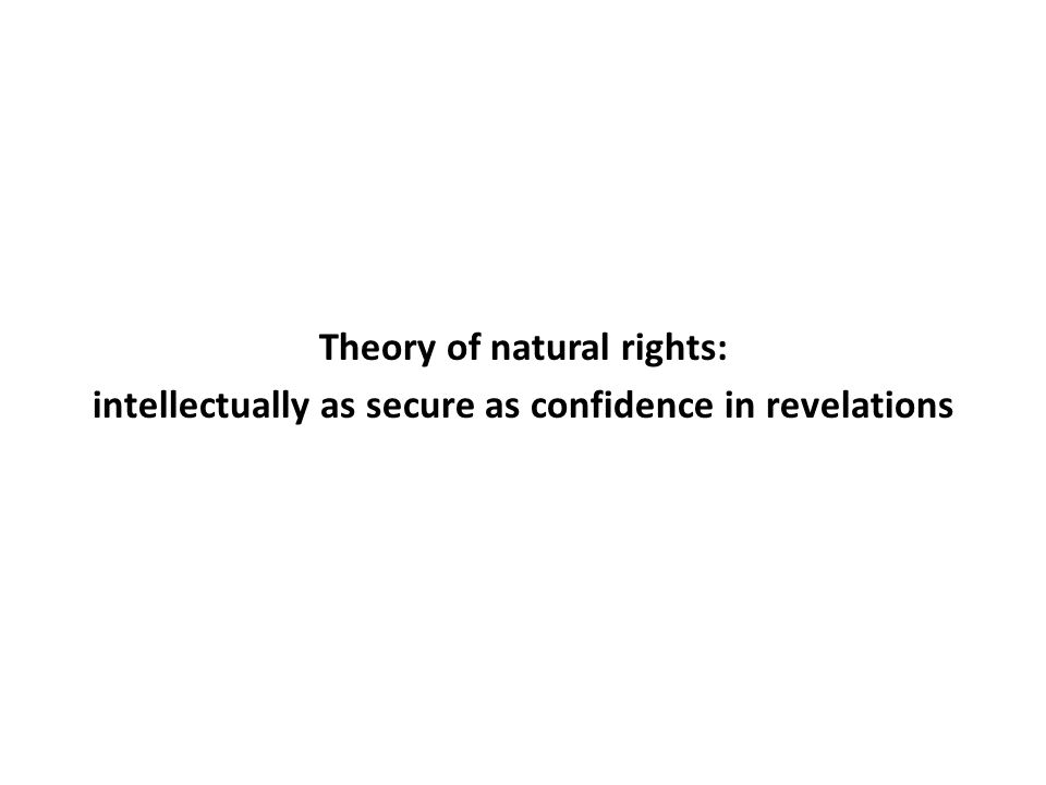 Theory of natural rights: intellectually as secure as confidence in revelations