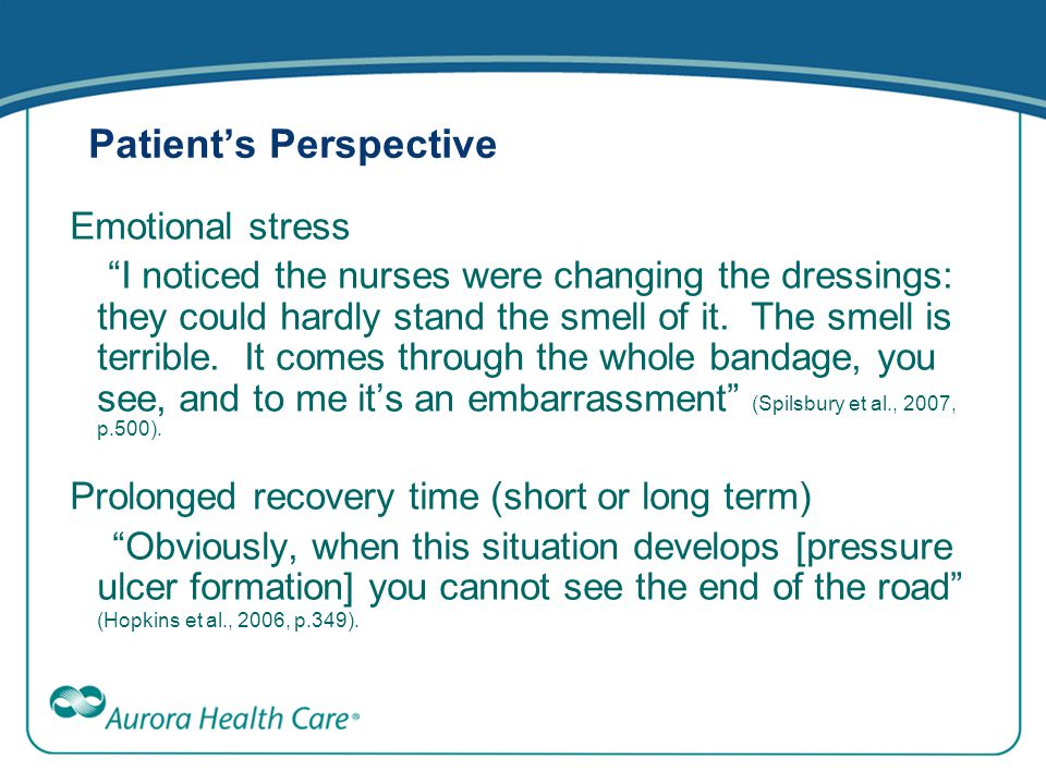 "Patient's Perspective Emotional stress ""I noticed the nurses were changing the dressings: they could hardly stand the smell of it. The smell is terrib"