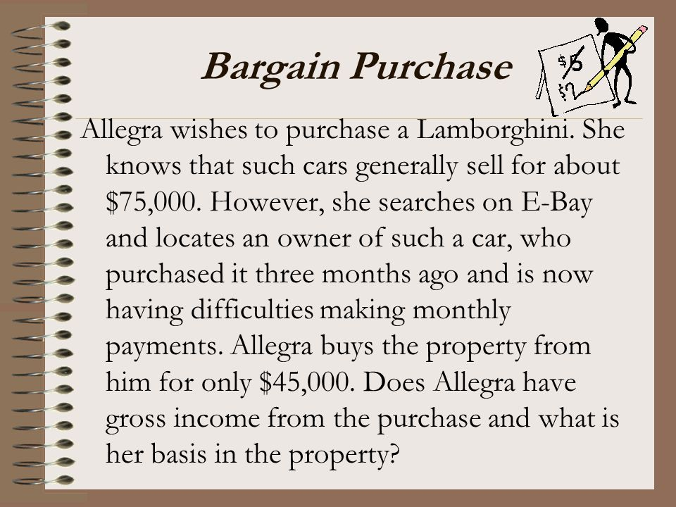 Bargain Purchase Allegra wishes to purchase a Lamborghini. She knows that such cars generally sell for about $75,000. However, she searches on E-Bay a