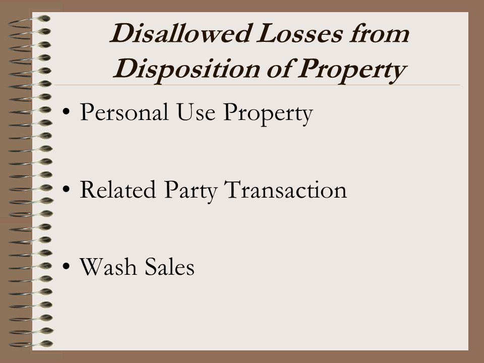 Disallowed Losses from Disposition of Property Personal Use Property Related Party Transaction Wash Sales