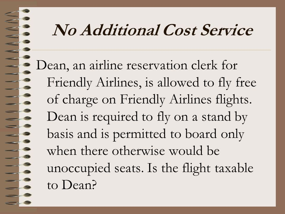 No Additional Cost Service Dean, an airline reservation clerk for Friendly Airlines, is allowed to fly free of charge on Friendly Airlines flights. De