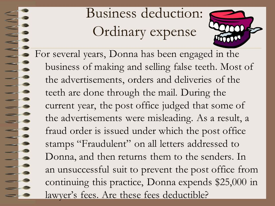 Business deduction: Ordinary expense For several years, Donna has been engaged in the business of making and selling false teeth. Most of the advertis