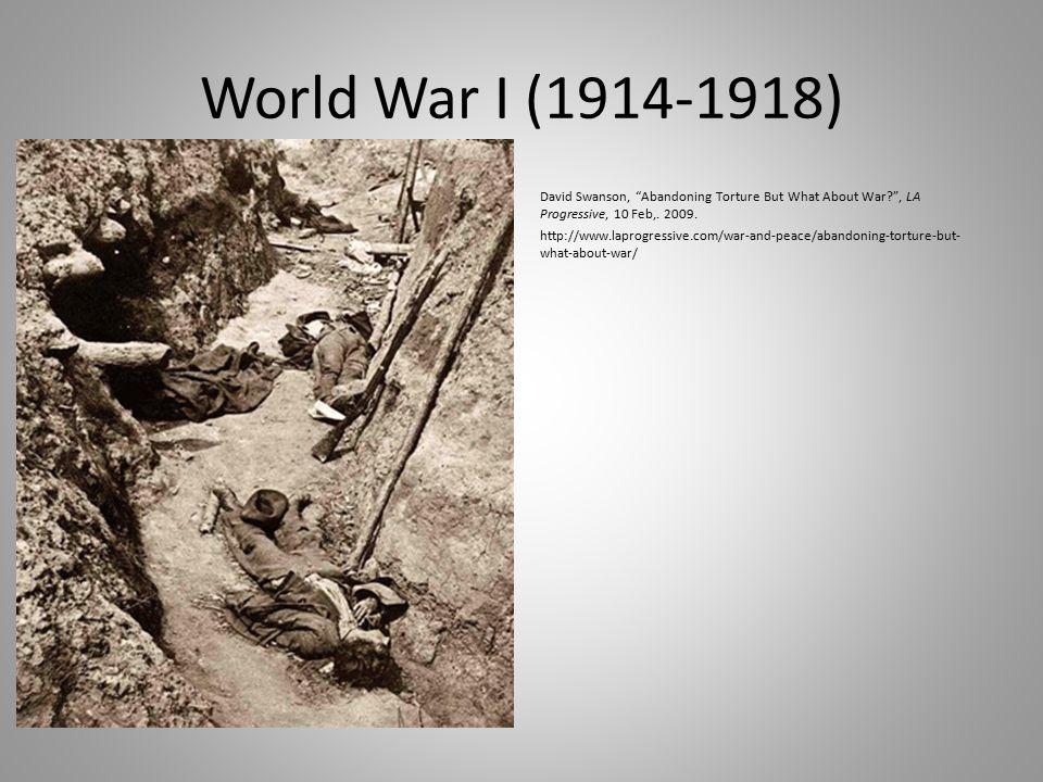 World War I (1914-1918) David Swanson, Abandoning Torture But What About War , LA Progressive, 10 Feb,.