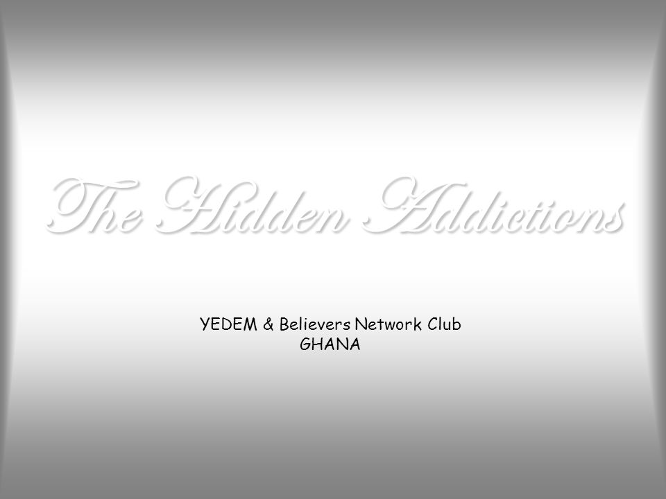 The Hidden Addictions YEDEM & Believers Network Club GHANA