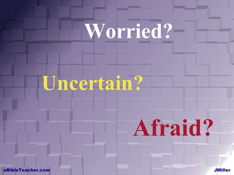 Worried Uncertain Afraid