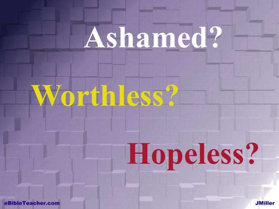 Ashamed Worthless Hopeless