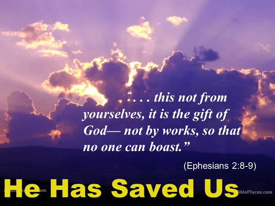He Has Saved Us ...