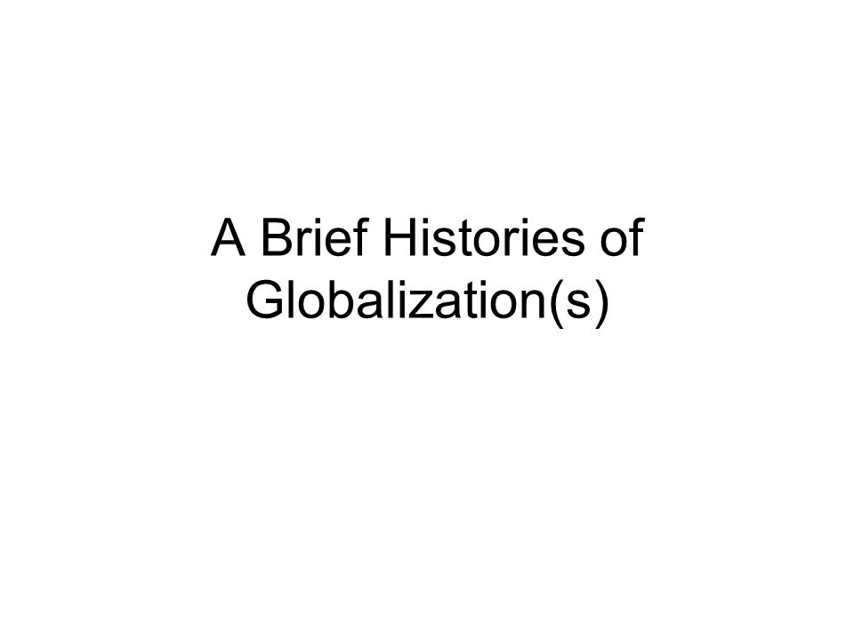 A Brief Histories of Globalization(s)