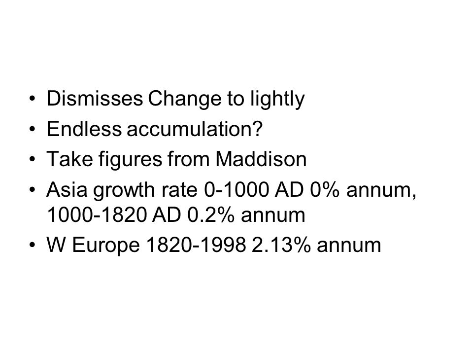 Dismisses Change to lightly Endless accumulation? Take figures from Maddison Asia growth rate 0-1000 AD 0% annum, 1000-1820 AD 0.2% annum W Europe 182