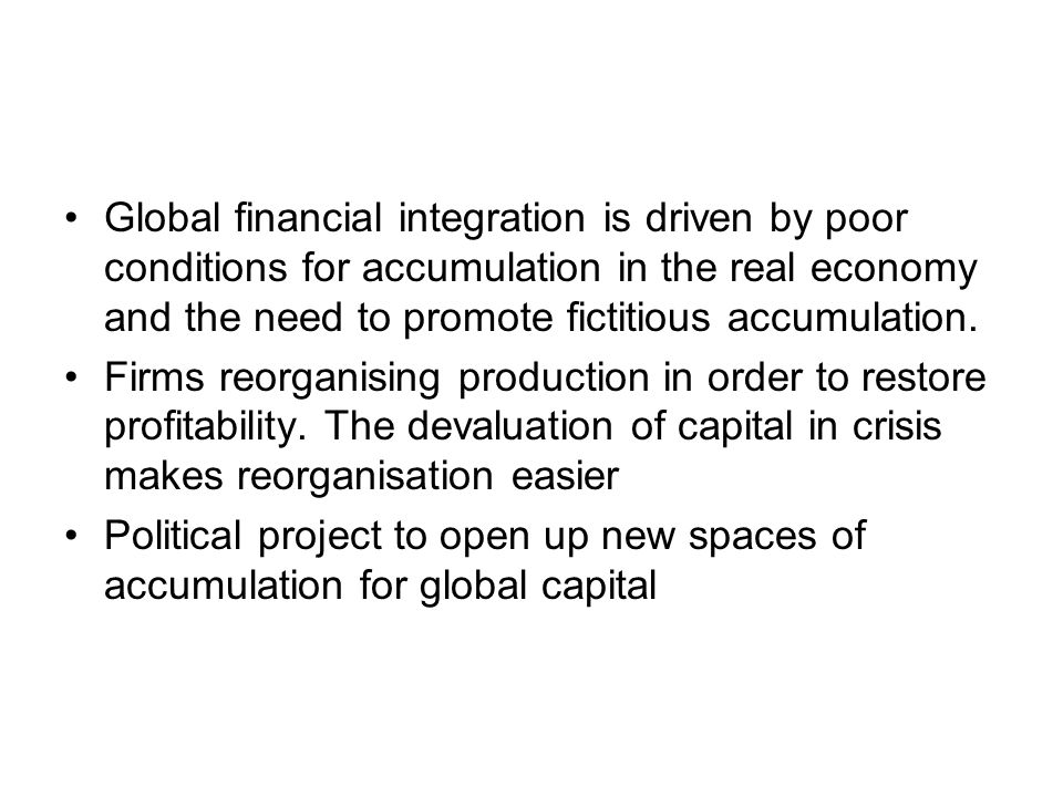 Global financial integration is driven by poor conditions for accumulation in the real economy and the need to promote fictitious accumulation. Firms