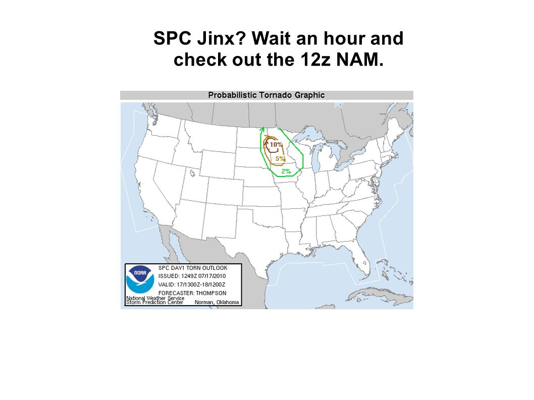 SPC Jinx? Wait an hour and check out the 12z NAM.