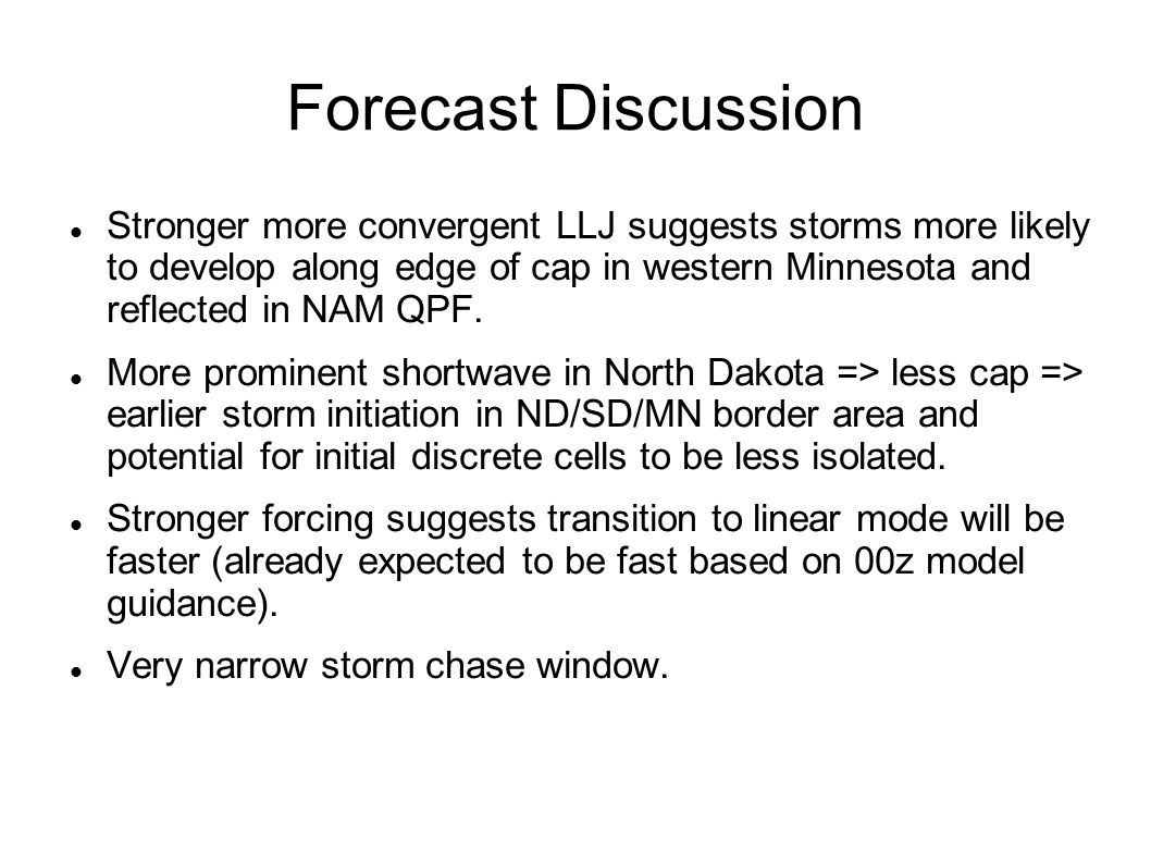 Forecast Discussion Stronger more convergent LLJ suggests storms more likely to develop along edge of cap in western Minnesota and reflected in NAM QP