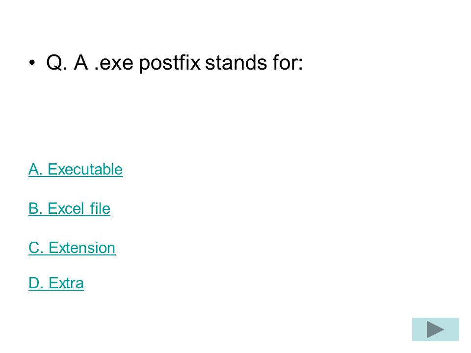 Q. A.exe postfix stands for: A. Executable B. Excel file C. Extension D. Extra
