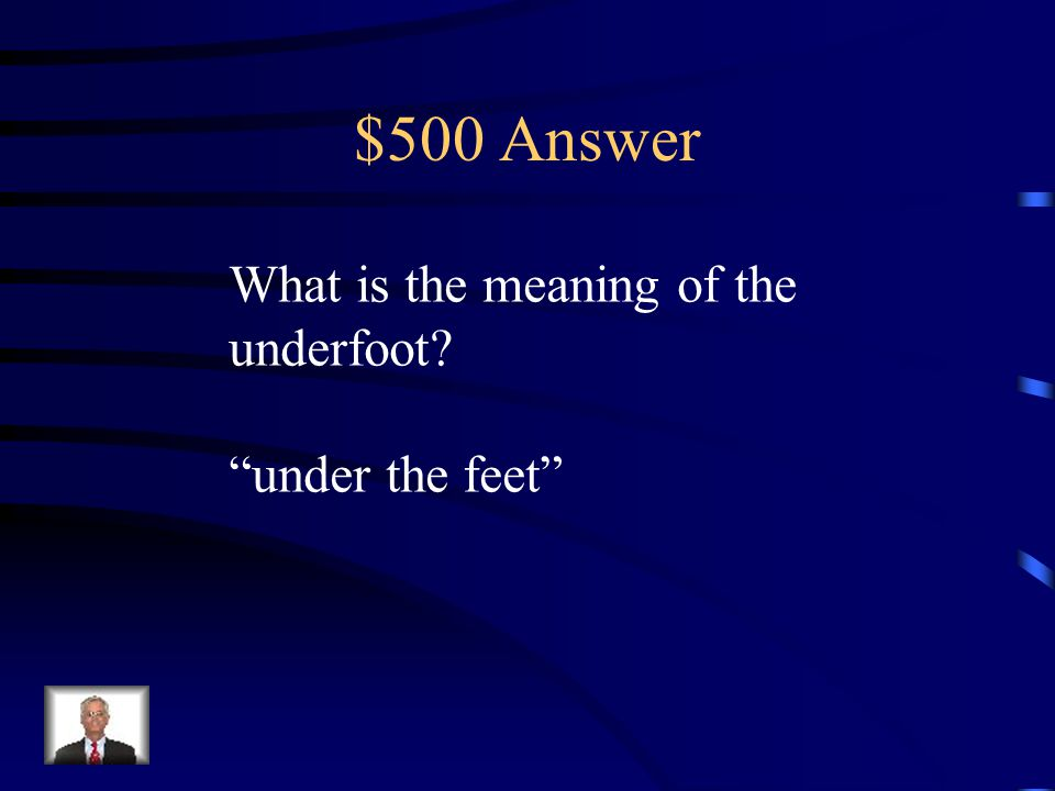 $500 Question Prefix Knowing the meaning of the prefix under- helps the reader know that underfoot is a.
