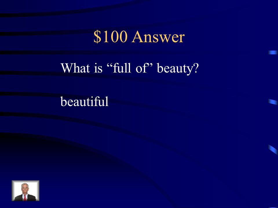 """$100 Question Suffix Knowing the meaning of the suffix -ful helps the reader know that """"beauti-ful"""" is a. pleasing b. full of candy c. distasteful d."""