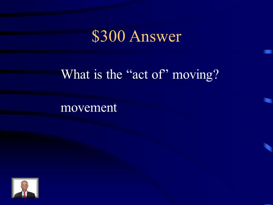 """$300 Question Suffix Knowing the meaning of the suffix -ment helps the reader know that """"movement"""" is a. moving slowly b. cannot move c. act of moving"""