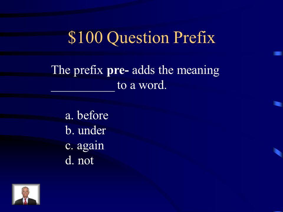 4th Grade Jeopardy PrefixesSuffixes Text Features Potpourri Text Structure Q $100 Q $200 Q $300 Q $400 Q $500 Q $100 Q $200 Q $300 Q $400 Q $500 Final