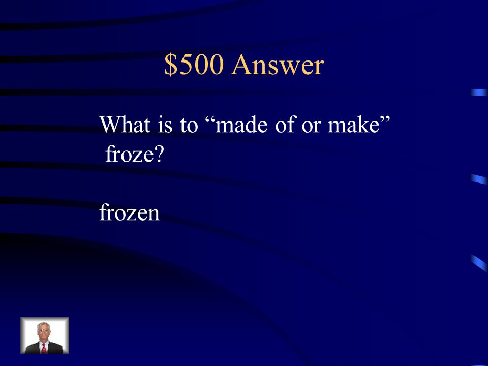 """$500 Question Suffix Knowing the meaning of the suffix -en helps the reader know that """"frozen"""" is a. to make froze b. snow c. island d. a popsicle"""