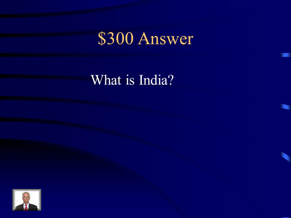 $300 Question Text Features Second most populated country.