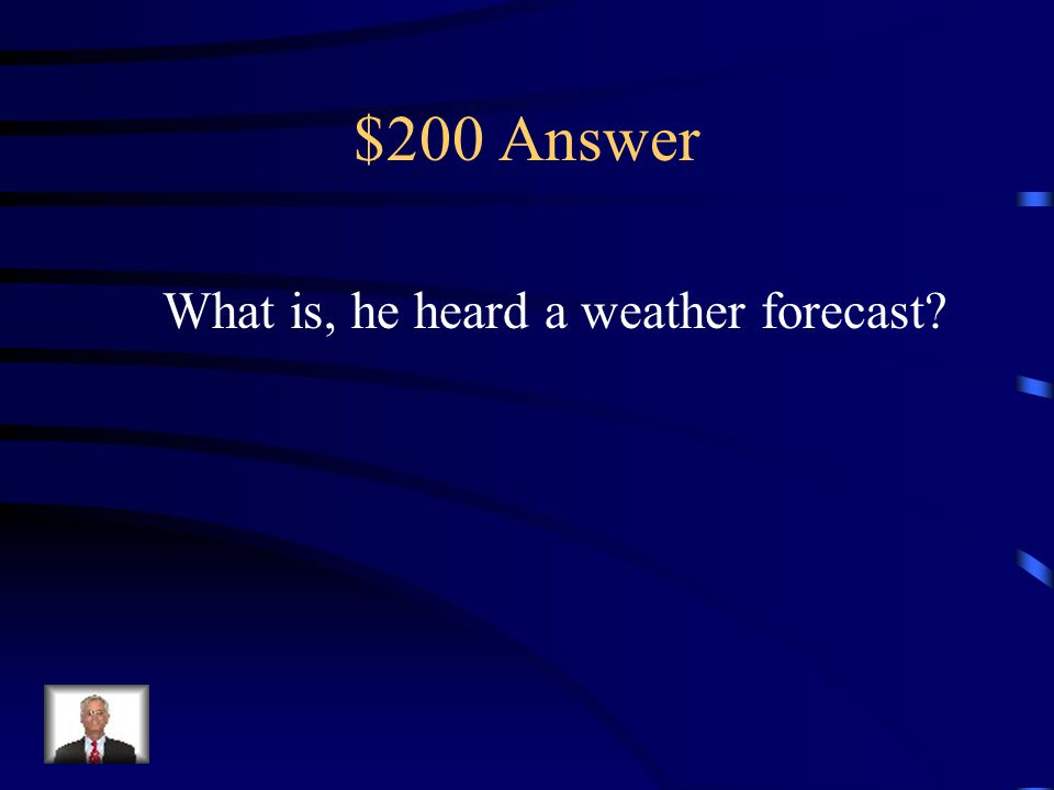 $200 Question Inference Turner almost wished that he hadn't listened to the radio. He went to the closet and grabbed his umbrella. He would feel silly