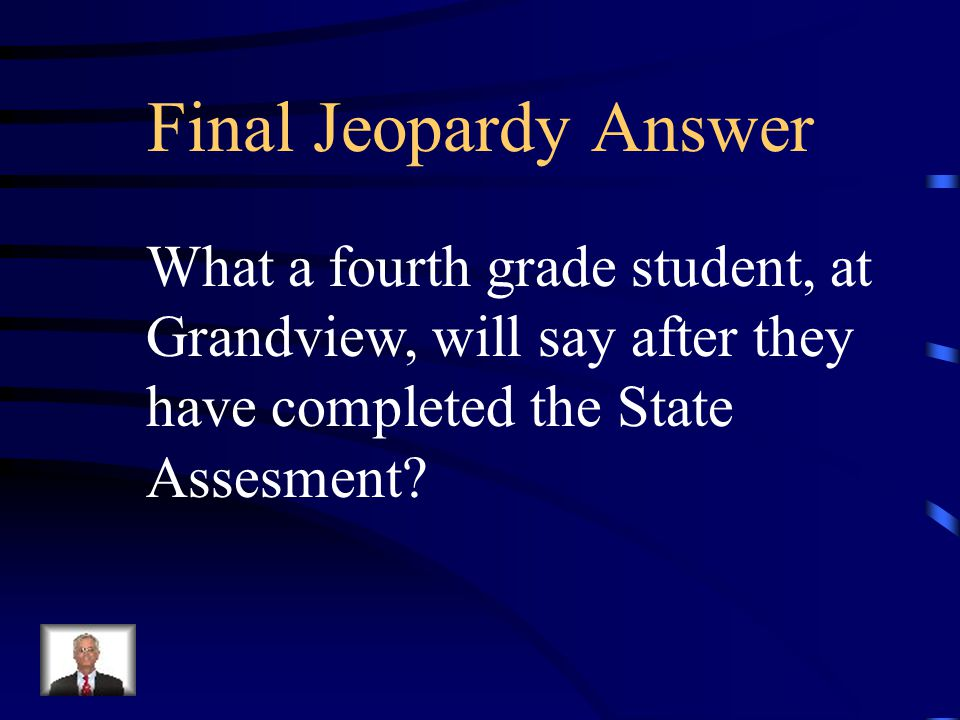 """Final Jeopardy """"I did my very best on the test. I checked each answer and found evidence in the passage to help me. I also used all of the strategies"""
