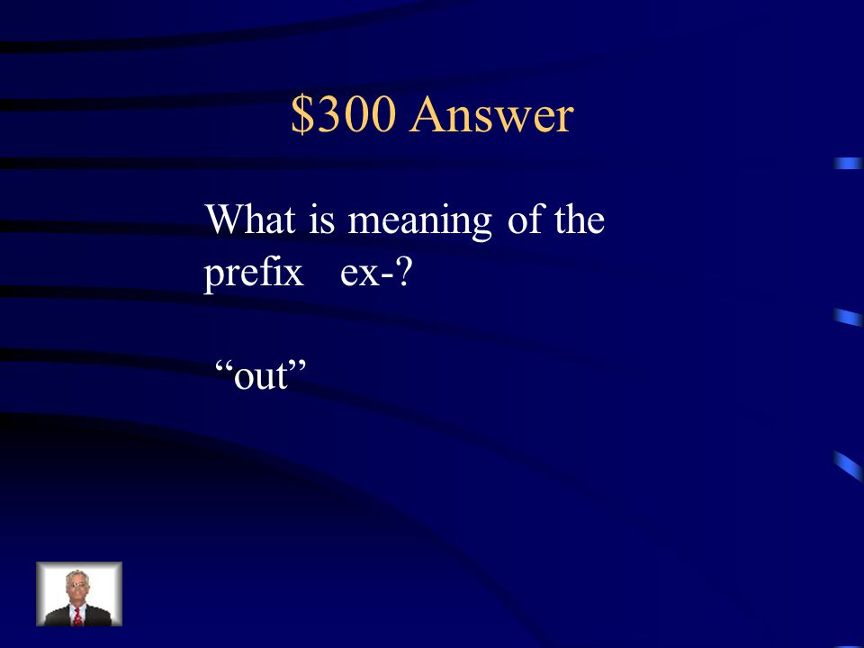 $300 Question Prefix The prefix ex- adds the meaning __________ to a word.