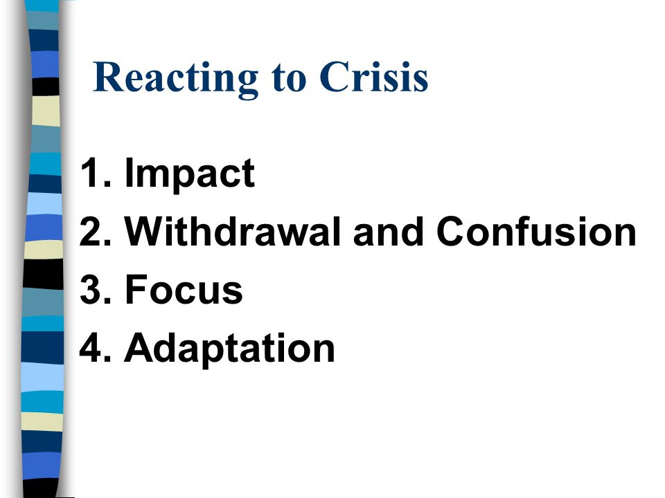 Reacting to Crisis 1. Impact 2. Withdrawal and Confusion 3. Focus 4. Adaptation