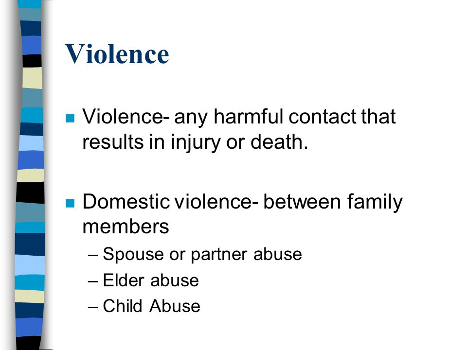 Violence n Violence- any harmful contact that results in injury or death.