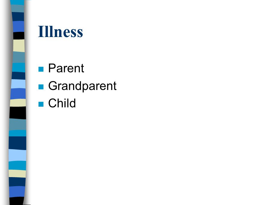 Illness n Parent n Grandparent n Child