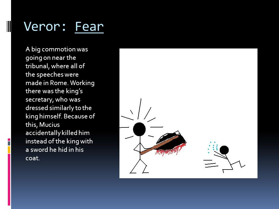 Veror: Fear A big commotion was going on near the tribunal, where all of the speeches were made in Rome. Working there was the king's secretary, who w