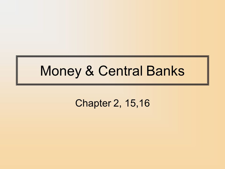 Money & Central Banks Chapter 2, 15,16