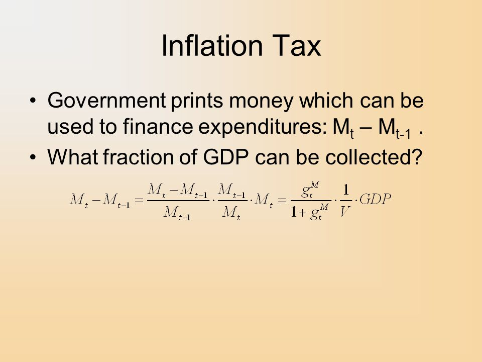 Inflation Tax Government prints money which can be used to finance expenditures: M t – M t-1.