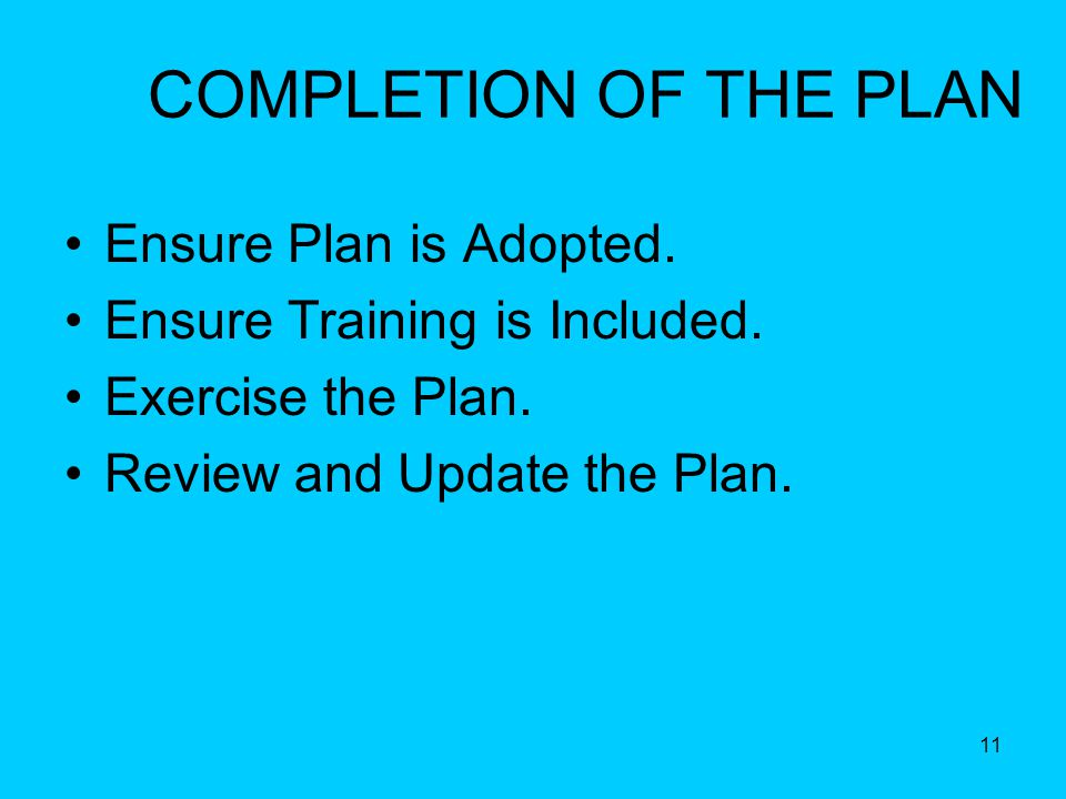 11 COMPLETION OF THE PLAN Ensure Plan is Adopted. Ensure Training is Included.