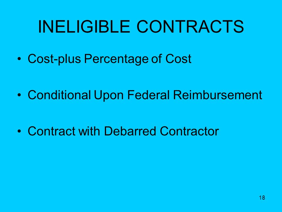18 INELIGIBLE CONTRACTS Cost-plus Percentage of Cost Conditional Upon Federal Reimbursement Contract with Debarred Contractor