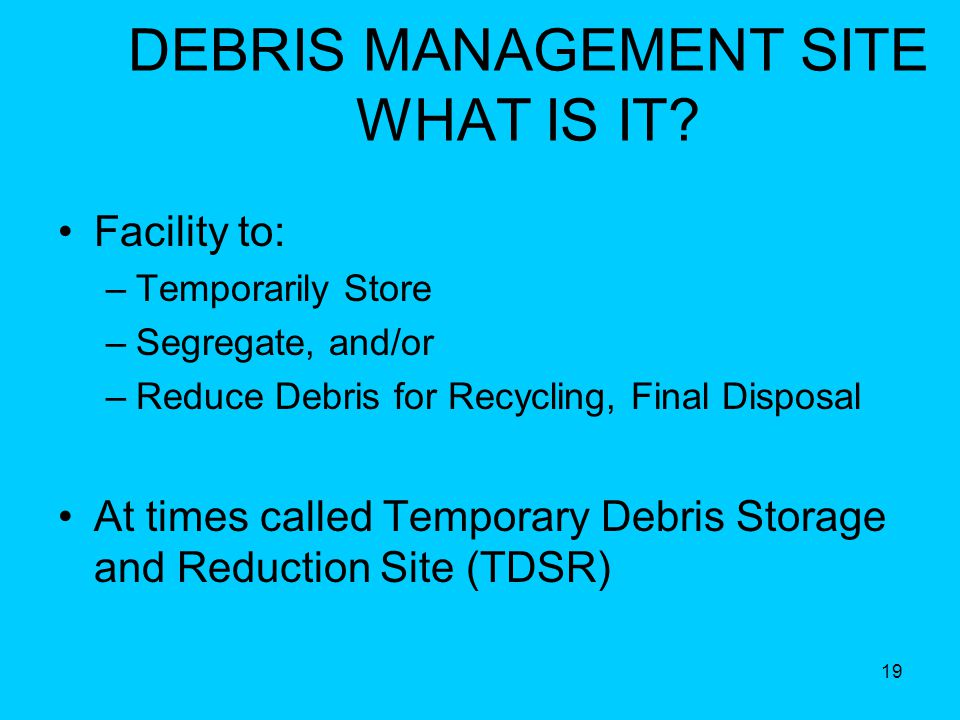 19 DEBRIS MANAGEMENT SITE WHAT IS IT.