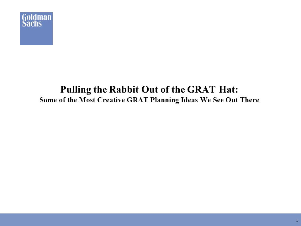 1 Pulling the Rabbit Out of the GRAT Hat: Some of the Most Creative GRAT Planning Ideas We See Out There