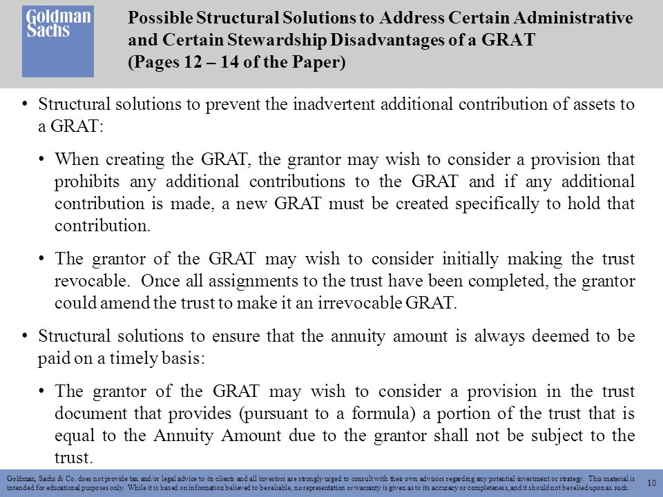 10 Possible Structural Solutions to Address Certain Administrative and Certain Stewardship Disadvantages of a GRAT (Pages 12 – 14 of the Paper) Goldman, Sachs & Co.