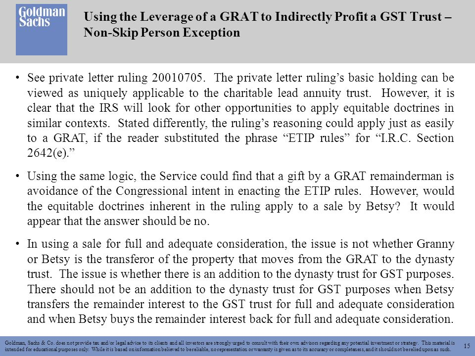 15 Using the Leverage of a GRAT to Indirectly Profit a GST Trust – Non-Skip Person Exception Goldman, Sachs & Co.