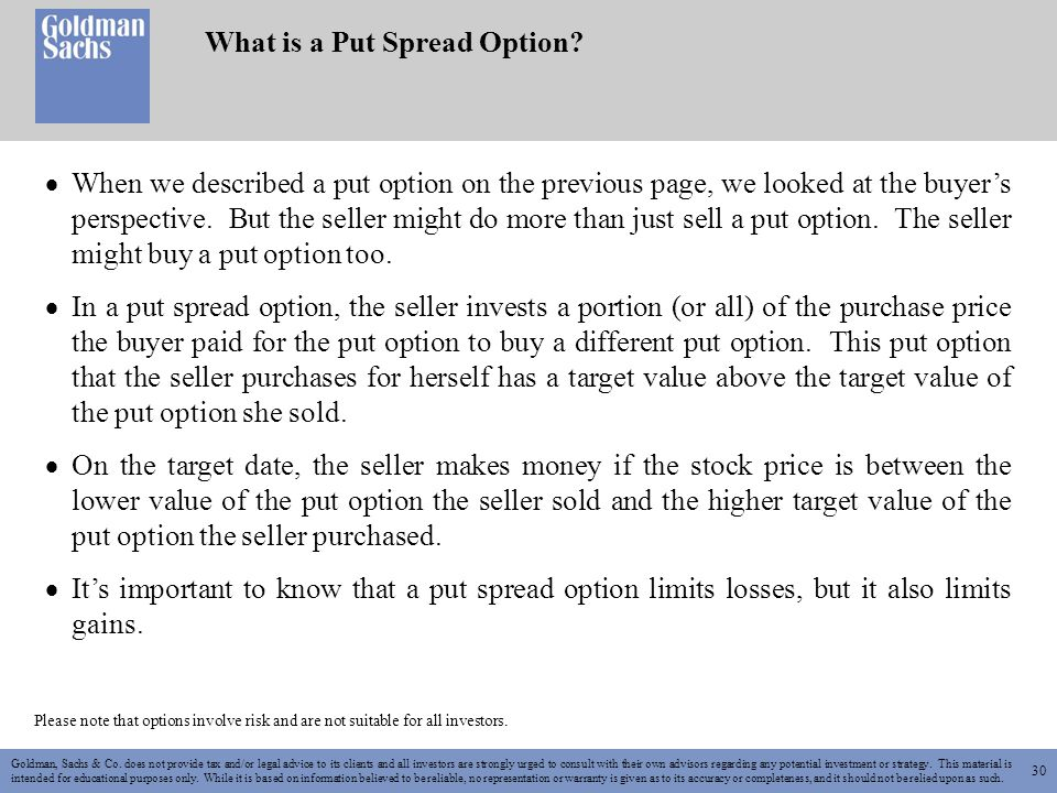 30 What is a Put Spread Option. Goldman, Sachs & Co.