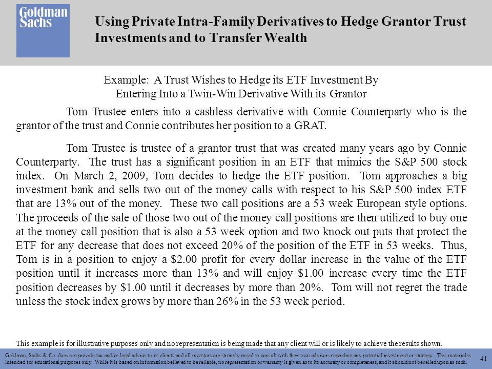 41 Using Private Intra-Family Derivatives to Hedge Grantor Trust Investments and to Transfer Wealth Goldman, Sachs & Co.