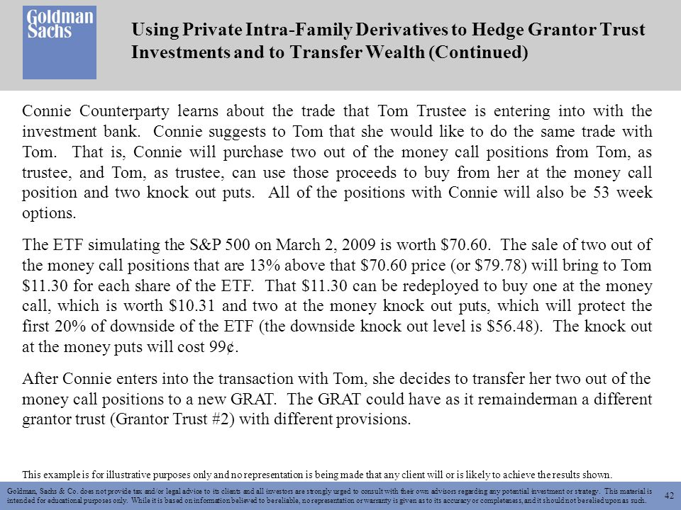 42 Using Private Intra-Family Derivatives to Hedge Grantor Trust Investments and to Transfer Wealth (Continued) Goldman, Sachs & Co.