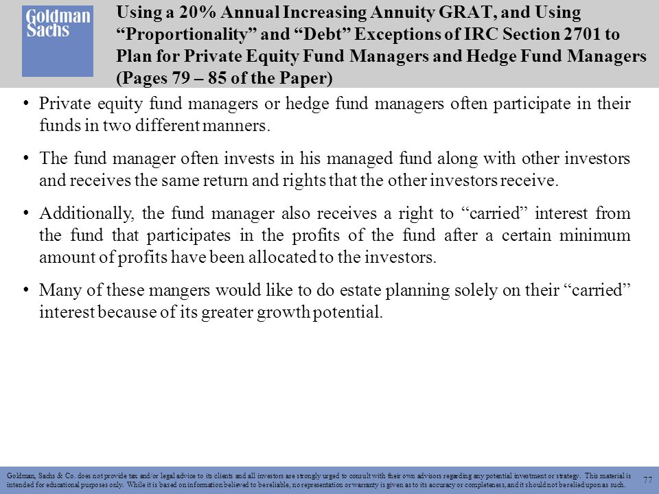 77 Goldman, Sachs & Co. does not provide tax and/or legal advice to its clients and all investors are strongly urged to consult with their own advisor